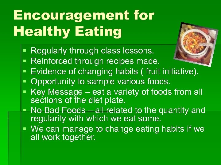 Encouragement for Healthy Eating § § § Regularly through class lessons. Reinforced through recipes