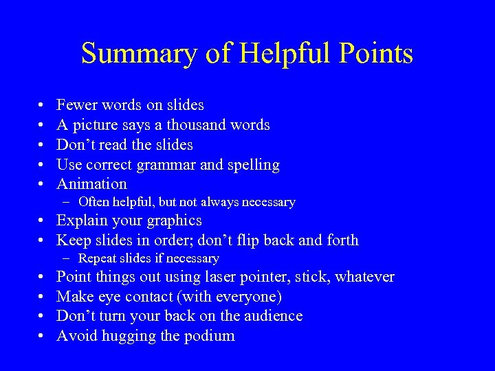 Summary of Helpful Points • • • Fewer words on slides A picture says