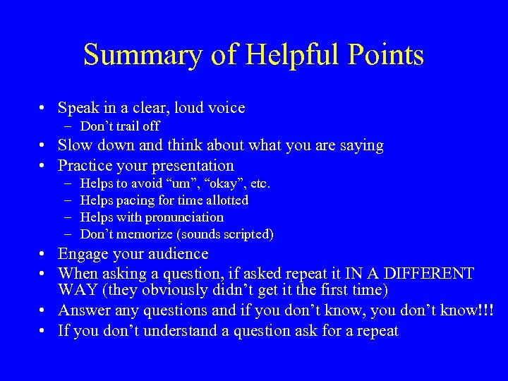 Summary of Helpful Points • Speak in a clear, loud voice – Don't trail