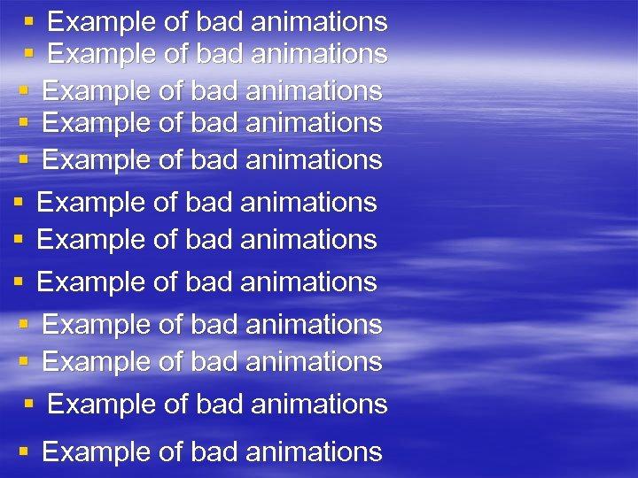 § Example of bad animations § Example of bad animations § Example of bad