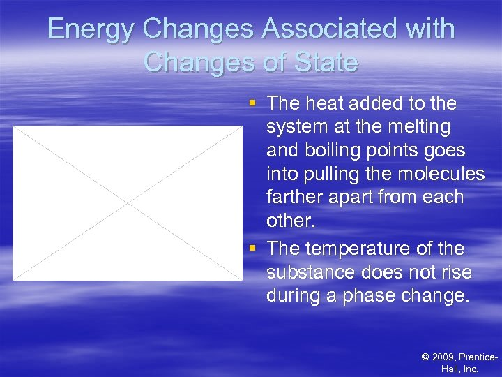 Energy Changes Associated with Changes of State § The heat added to the system