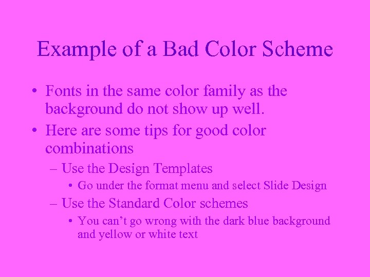 Example of a Bad Color Scheme • Fonts in the same color family as
