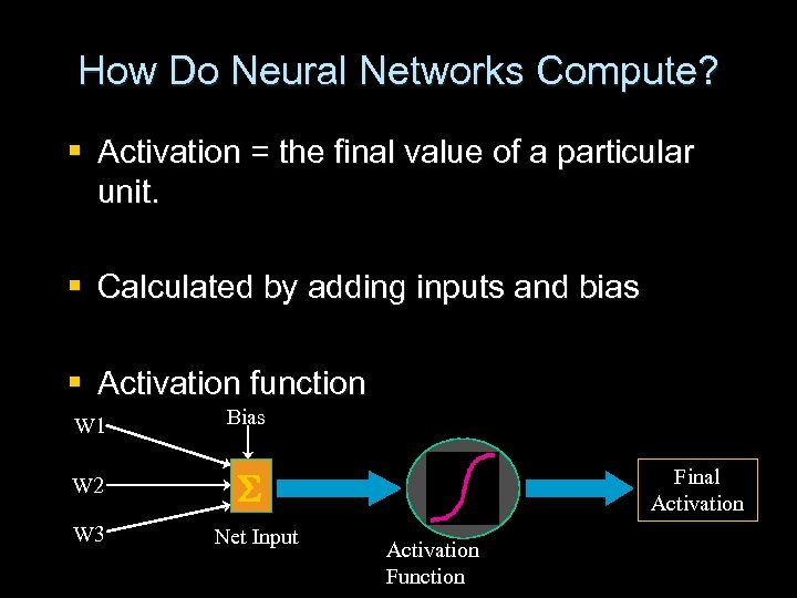 How Do Neural Networks Compute? § Activation = the final value of a particular