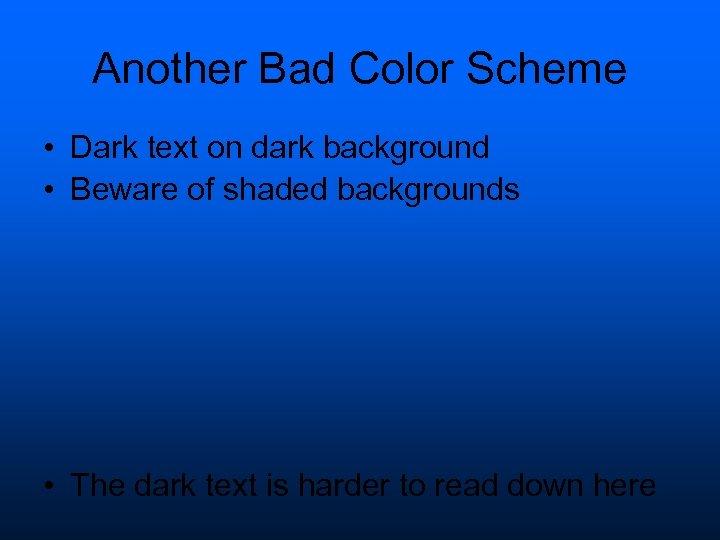 Another Bad Color Scheme • Dark text on dark background • Beware of shaded