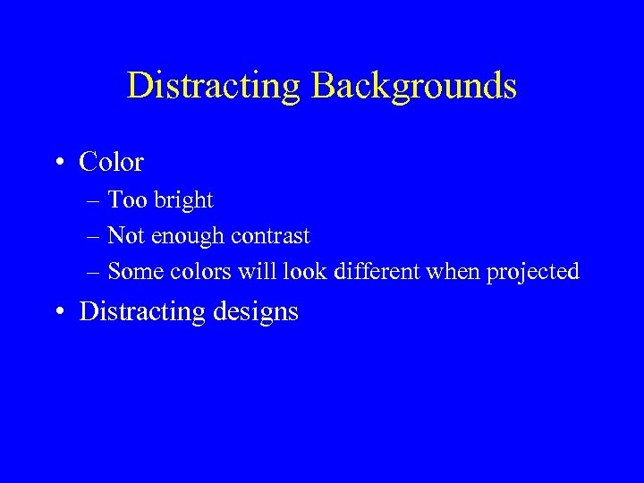 Distracting Backgrounds • Color – Too bright – Not enough contrast – Some colors