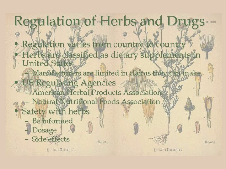 Regulation of Herbs and Drugs • Regulation varies from country to country • Herbs