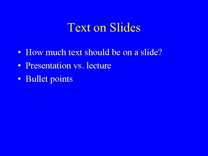 Text on Slides • How much text should be on a slide? • Presentation