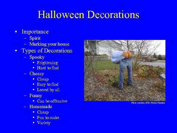 Halloween Decorations • Importance – Spirit – Marking your house • Types of Decorations