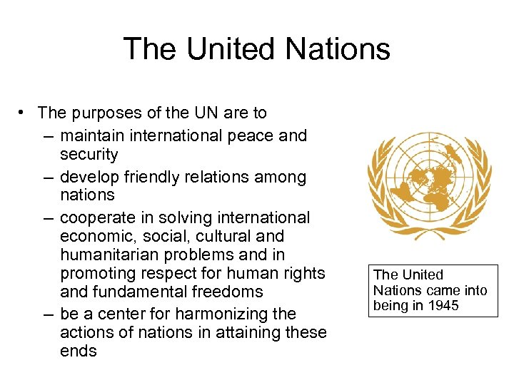The United Nations • The purposes of the UN are to – maintain international