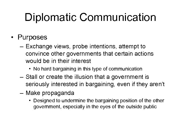 Diplomatic Communication • Purposes – Exchange views, probe intentions, attempt to convince other governments