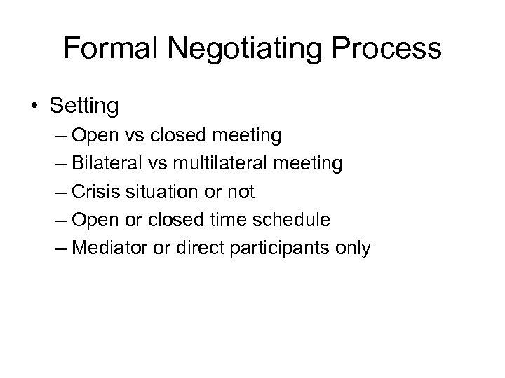 Formal Negotiating Process • Setting – Open vs closed meeting – Bilateral vs multilateral