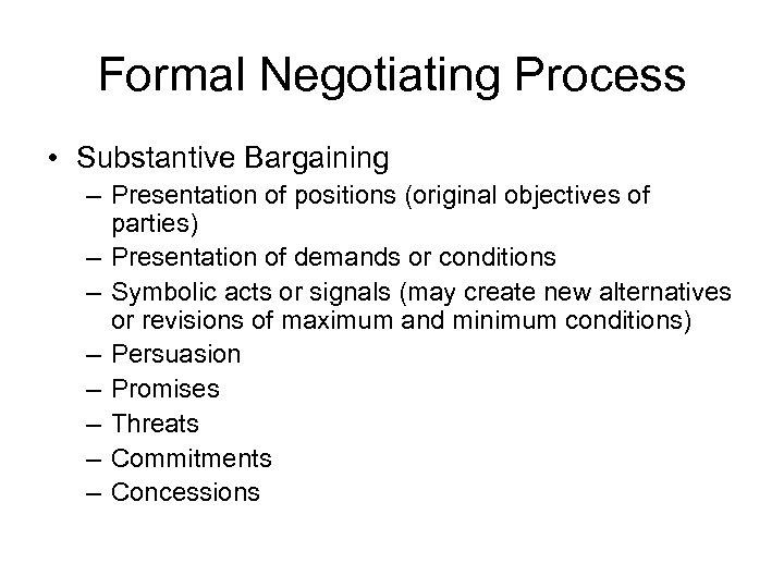 Formal Negotiating Process • Substantive Bargaining – Presentation of positions (original objectives of parties)