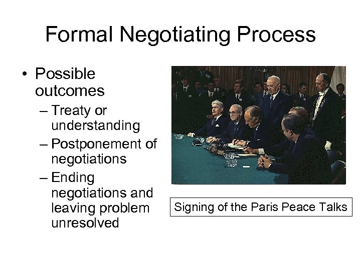 Formal Negotiating Process • Possible outcomes – Treaty or understanding – Postponement of negotiations
