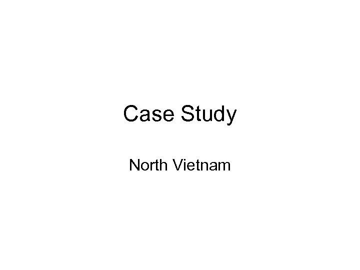 Case Study North Vietnam