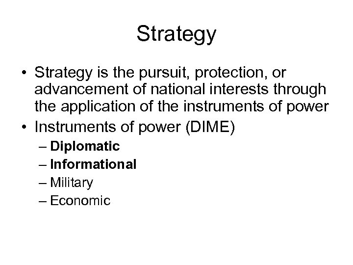 Strategy • Strategy is the pursuit, protection, or advancement of national interests through the