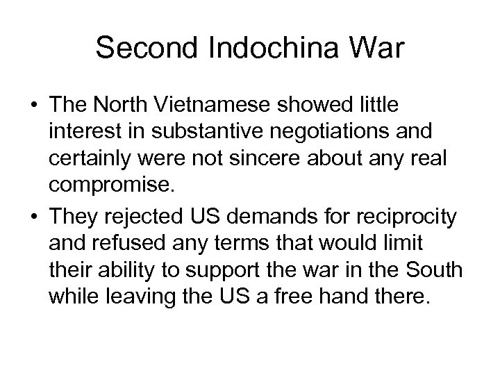 Second Indochina War • The North Vietnamese showed little interest in substantive negotiations and