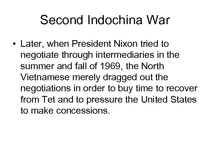 Second Indochina War • Later, when President Nixon tried to negotiate through intermediaries in