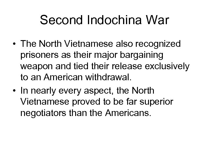 Second Indochina War • The North Vietnamese also recognized prisoners as their major bargaining