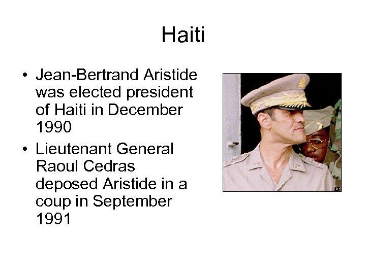 Haiti • Jean-Bertrand Aristide was elected president of Haiti in December 1990 • Lieutenant
