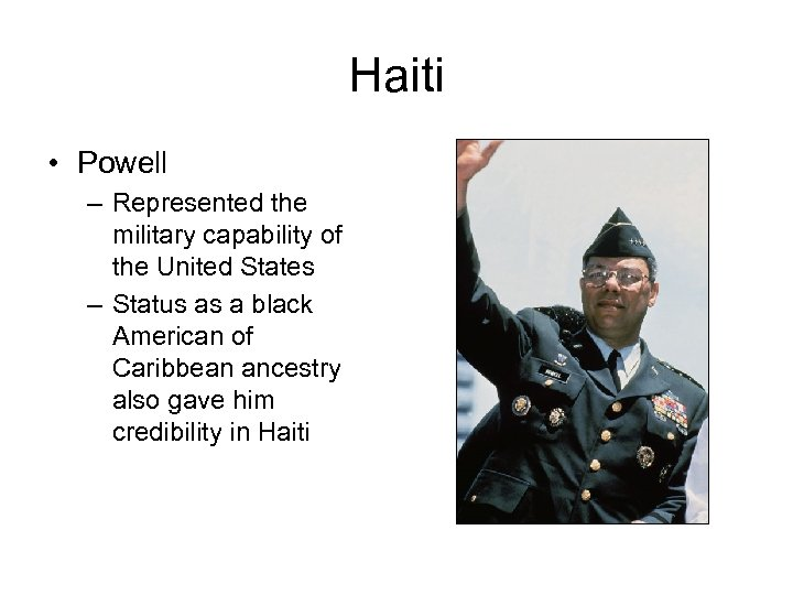 Haiti • Powell – Represented the military capability of the United States – Status