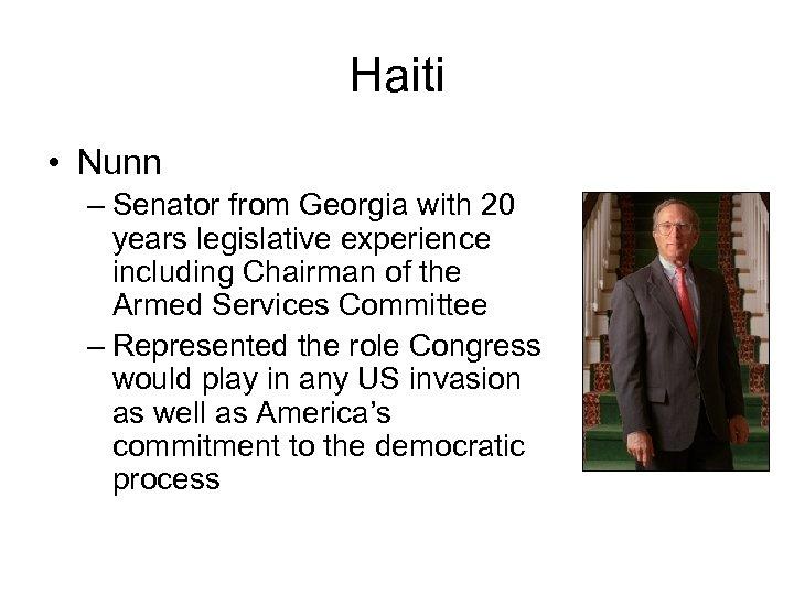 Haiti • Nunn – Senator from Georgia with 20 years legislative experience including Chairman