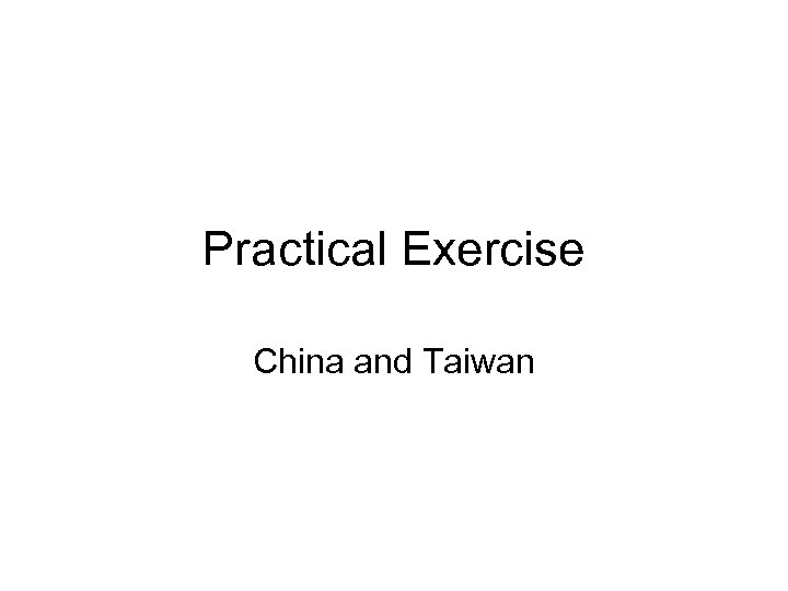 Practical Exercise China and Taiwan
