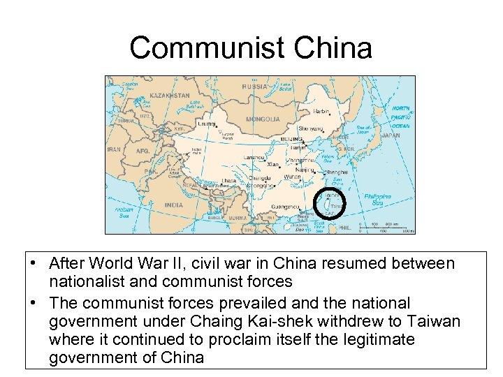 Communist China • After World War II, civil war in China resumed between nationalist