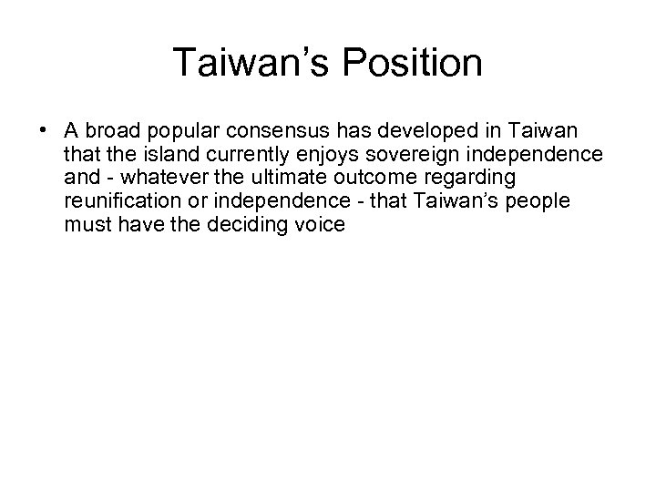 Taiwan's Position • A broad popular consensus has developed in Taiwan that the island