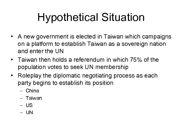Hypothetical Situation • A new government is elected in Taiwan which campaigns on a