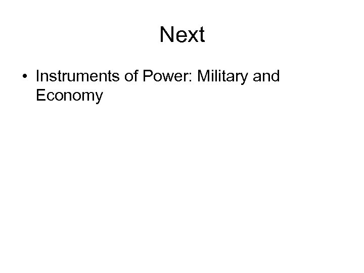 Next • Instruments of Power: Military and Economy