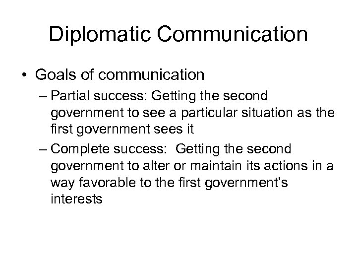 Diplomatic Communication • Goals of communication – Partial success: Getting the second government to
