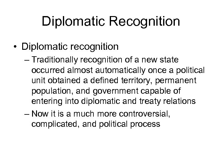 Diplomatic Recognition • Diplomatic recognition – Traditionally recognition of a new state occurred almost