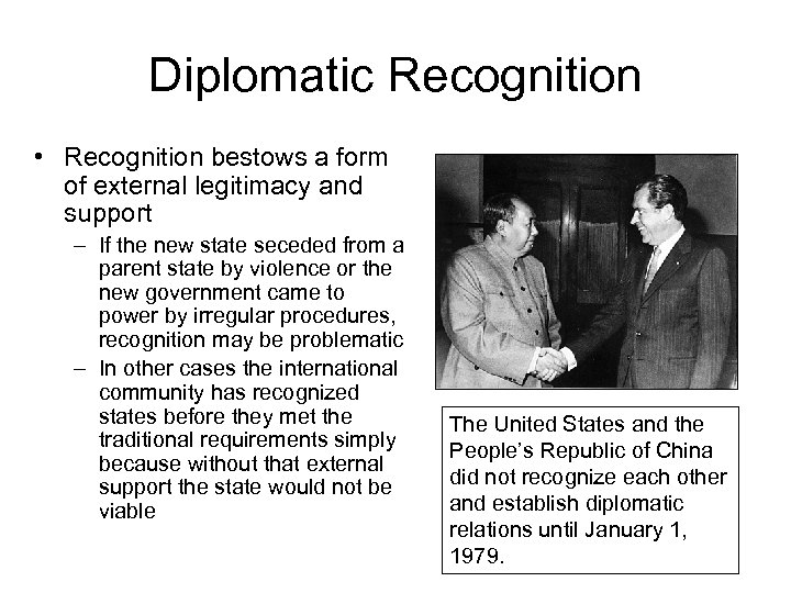 Diplomatic Recognition • Recognition bestows a form of external legitimacy and support – If