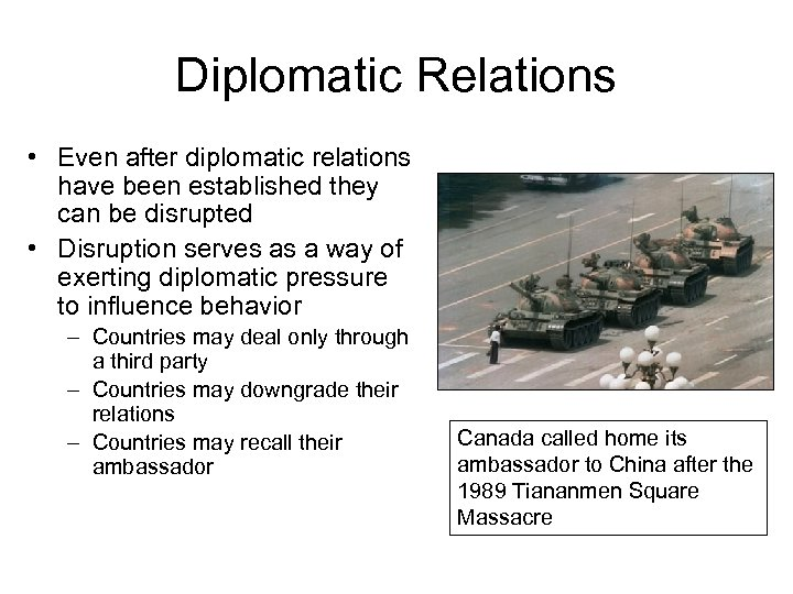 Diplomatic Relations • Even after diplomatic relations have been established they can be disrupted