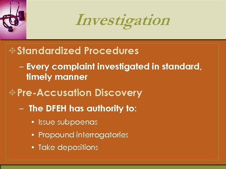 Investigation ±Standardized Procedures – Every complaint investigated in standard, timely manner ±Pre-Accusation Discovery –