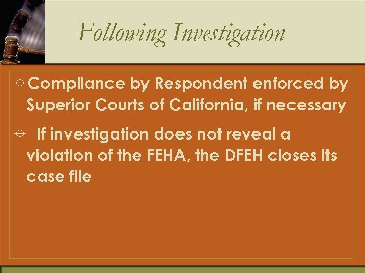 Following Investigation ±Compliance by Respondent enforced by Superior Courts of California, if necessary ±