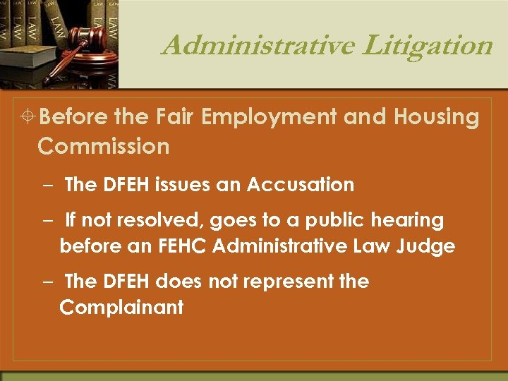 Administrative Litigation ±Before the Fair Employment and Housing Commission – The DFEH issues an