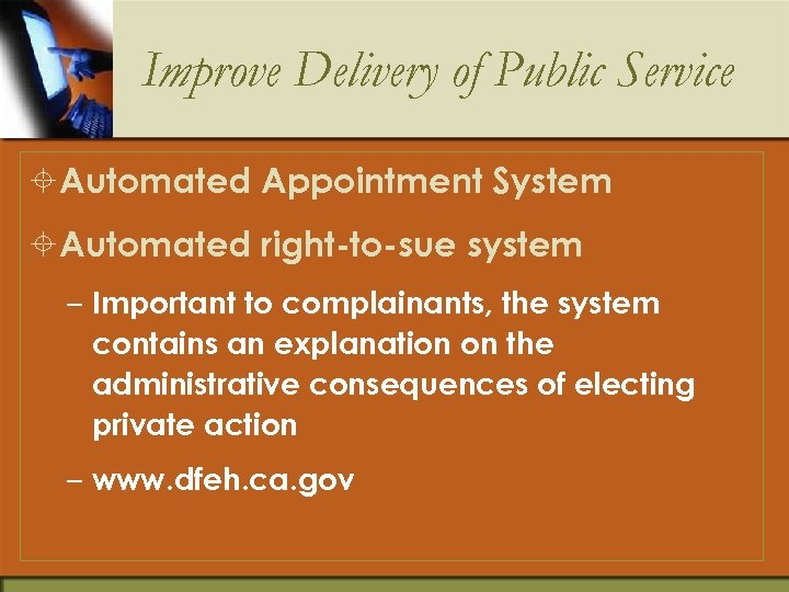 Improve Delivery of Public Service ±Automated Appointment System ±Automated right-to-sue system – Important to