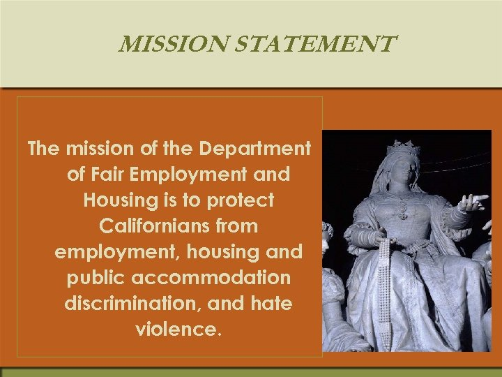 MISSION STATEMENT The mission of the Department of Fair Employment and Housing is to