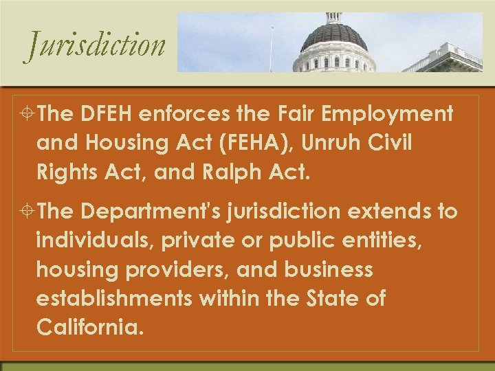 Jurisdiction ±The DFEH enforces the Fair Employment and Housing Act (FEHA), Unruh Civil Rights