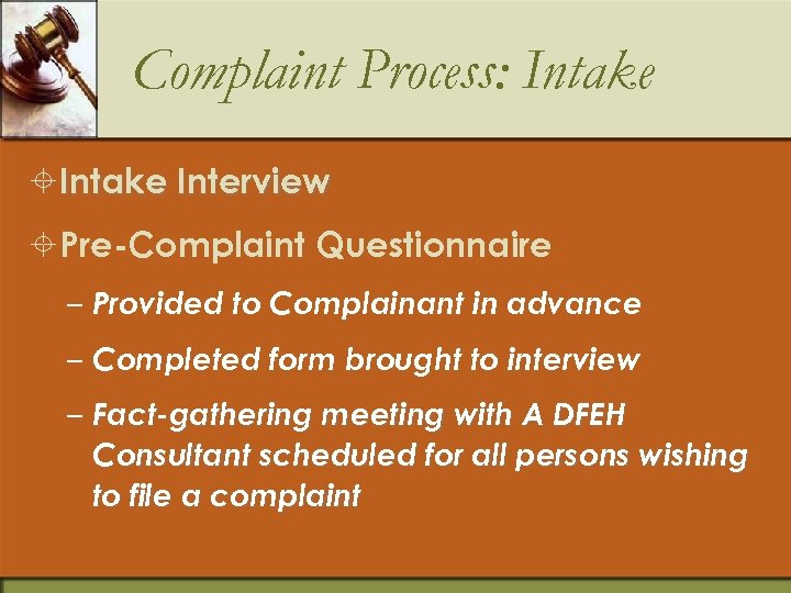 Complaint Process: Intake ±Intake Interview ±Pre-Complaint Questionnaire – Provided to Complainant in advance –