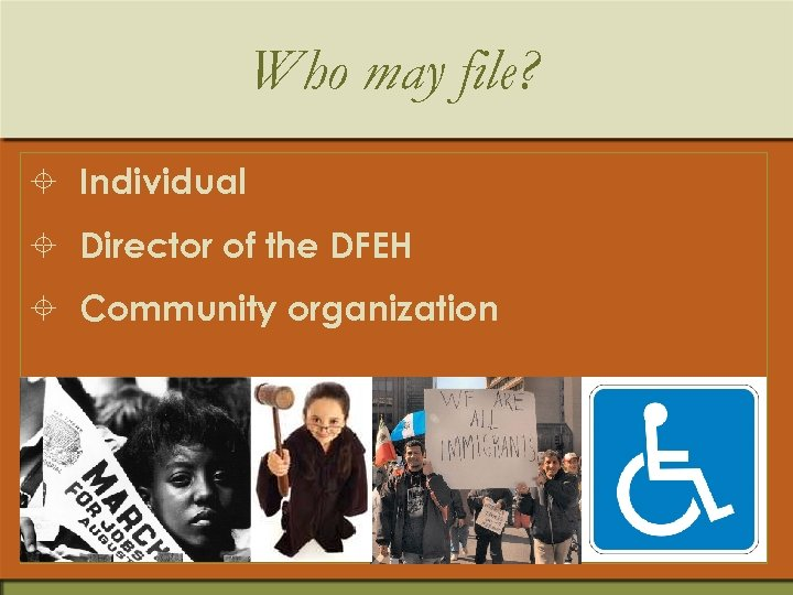 Who may file? ± Individual ± Director of the DFEH ± Community organization