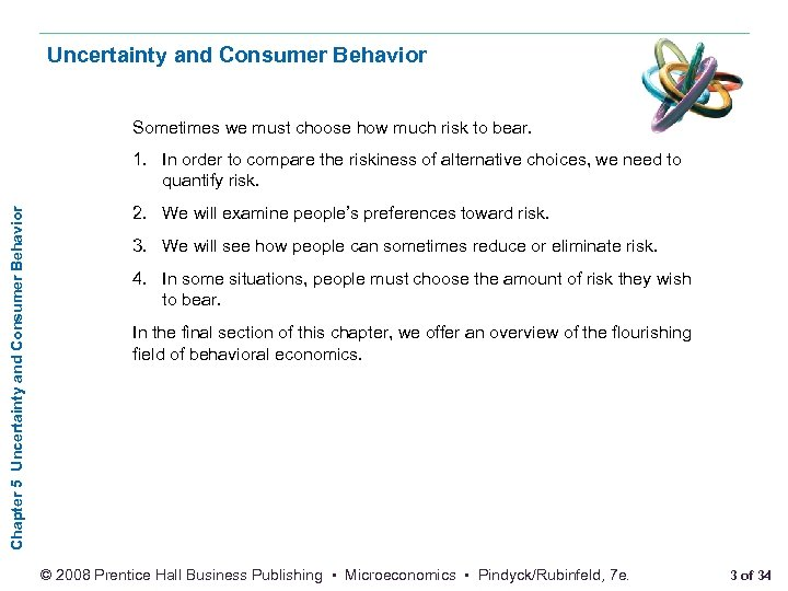 Uncertainty and Consumer Behavior Sometimes we must choose how much risk to bear. Chapter
