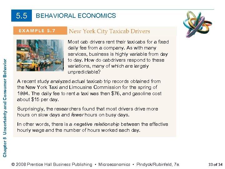 Chapter 5 Uncertainty and Consumer Behavior 5. 5 BEHAVIORAL ECONOMICS Most cab drivers rent