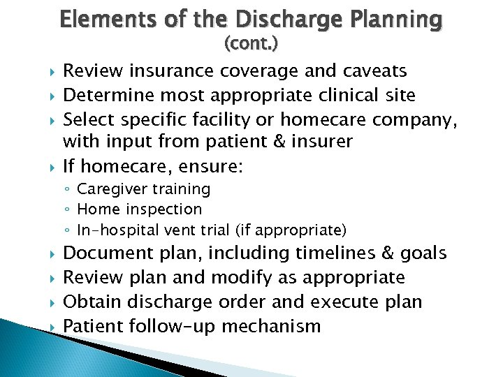 Elements of the Discharge Planning (cont. ) Review insurance coverage and caveats Determine most