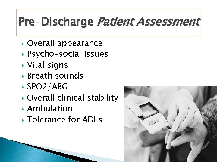 Pre-Discharge Patient Assessment Overall appearance Psycho-social Issues Vital signs Breath sounds SPO 2/ABG Overall