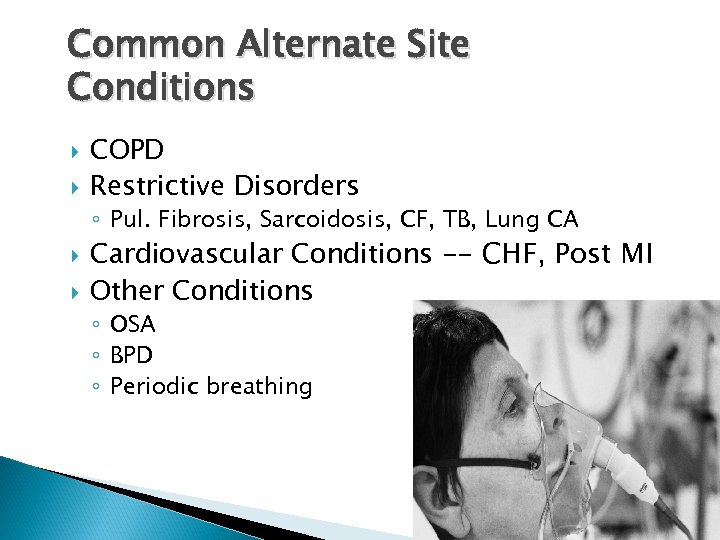 Common Alternate Site Conditions COPD Restrictive Disorders ◦ Pul. Fibrosis, Sarcoidosis, CF, TB, Lung