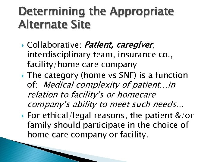 Determining the Appropriate Alternate Site Collaborative: Patient, caregiver, interdisciplinary team, insurance co. , facility/home