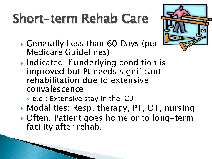 Short-term Rehab Care Generally Less than 60 Days (per Medicare Guidelines) Indicated if underlying