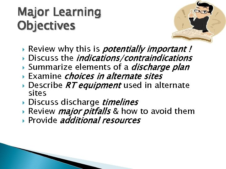 Major Learning Objectives Review why this is potentially important ! Discuss the indications/contraindications Summarize